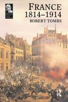 France 1814 - 1914 ebook by Robert Tombs