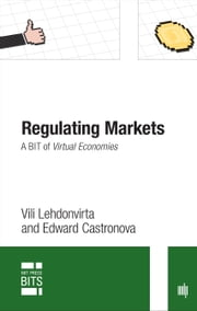 Regulating Markets - A BIT of Virtual Economies ebook by Vili Lehdonvirta,Edward Castronova
