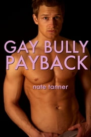 Gay Bully Payback ebook by Nate Tanner