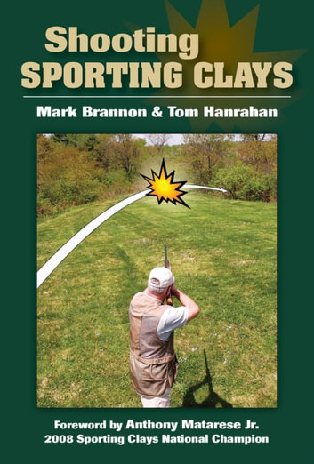 Shooting Sporting Clays ebook by Mark Brannon,Tom Hanrahan