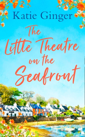 The Little Theatre on the Seafront: The perfect uplifting and heartwarming read ebook by Katie Ginger