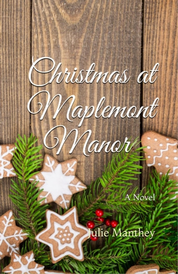 Christmas at Maplemont Manor - Maplemont, #1 ebook by Julie Manthey