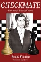 Checkmate - Bobby Fischer's Boys' Life Columns ebook by Bobby Fischer, Andy Soltis