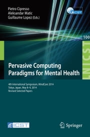 Pervasive Computing Paradigms for Mental Health - 4th International Symposium, MindCare 2014, Tokyo, Japan, May 8-9, 2014, Revised Selected Papers ebook by Pietro Cipresso,Aleksandar Matic,Guillaume Lopez