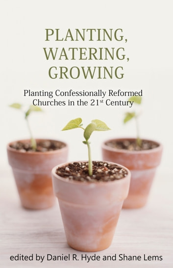 Planting, Watering, Growing ebook by Daniel R. Hyde