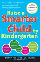 Raise a Smarter Child by Kindergarten - Raise IQ by up to 30 points and turn on your child's smart genes ebook by Carol Colman, David Perlmutter, M.D.