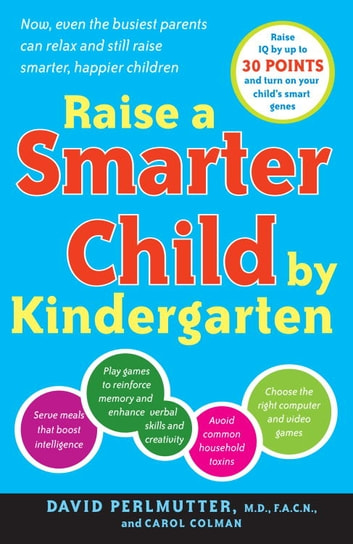 Raise a Smarter Child by Kindergarten - Raise IQ by up to 30 points and turn on your child's smart genes ebook by Carol Colman,David Perlmutter, M.D.