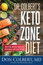 Dr. Colbert's Keto Zone Diet - Burn Fat, Balance Appetite Hormones, and Lose Weight ebook by Don Colbert M.D., M.D.