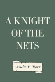 A Knight of the Nets ebook by Amelia E. Barr