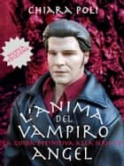 L'anima del vampiro - la guida definitiva alla serie tv angel ebook by Chiara Poli