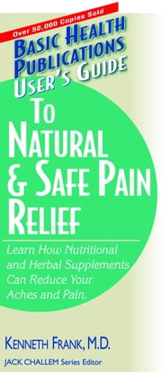 User's Guide to Natural & Safe Pain Relief ebook by Ken Frank MD