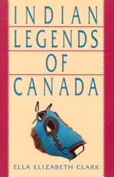 Indian Legends of Canada ebook by Ella Elizabeth Clark