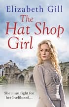 The Hat Shop Girl - She Must Fight for the Home She Loves ebook by Elizabeth Gill