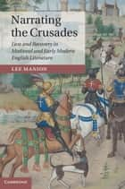 Narrating the Crusades - Loss and Recovery in Medieval and Early Modern English Literature ekitaplar by Lee Manion