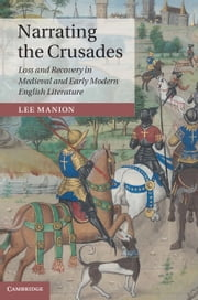 Narrating the Crusades - Loss and Recovery in Medieval and Early Modern English Literature ebook by Lee Manion