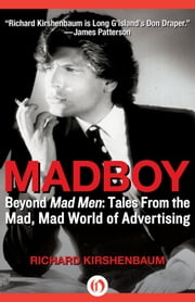 Madboy: My Journey from Adboy to Adman - Beyond Mad Men: Tales from the Mad, Mad World of Advertising ebook by Richard Kirshenbaum,Jerry Della Femina