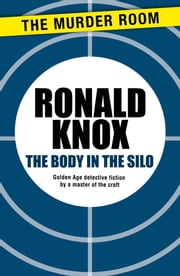 The Body in the Silo ebook by Ronald Knox