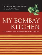 My Bombay Kitchen: Traditional and Modern Parsi Home Cooking ebook by King, Niloufer Ichaporia