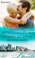 Retrouvailles au Sydney Hospital ebook by Melanie Milburne