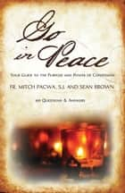 Go In Peace: Your Guide to the Purpose and Power of Confession - 100 Questions and Answers ebook by Fr. Mitch Pacwa, Sean Brown