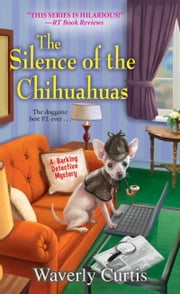 The Silence of the Chihuahuas ebook by Waverly Curtis