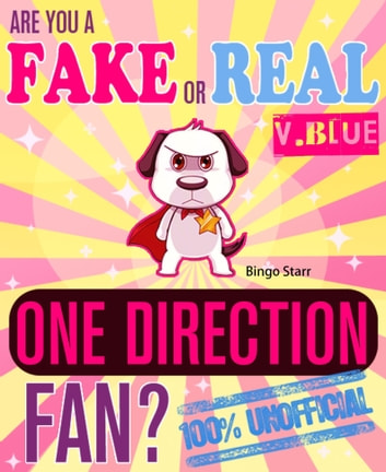 Are You a Fake or Real One Direction Fan? Version Blue: The 100% Unofficial Quiz and Facts Trivia Travel Set Game ebook by Bingo Starr