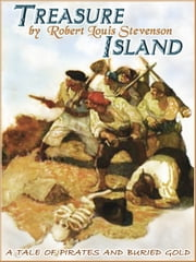 "TREASURE ISLAND: Tale of ""Pirates and Buried Gold"" ebook by Robert Louis Stevenson"