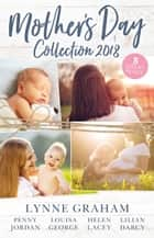 Mother's Day Collection 2018/The Reluctant Husband/The Blackmail Baby/One Month To Become A Mum/Claiming His Brother's Baby/The Mummy Mi ebook by Lynne Graham, Penny Jordan, Louisa George,...