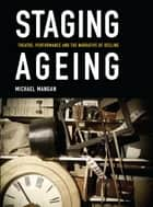 Staging Ageing - Theatre, Performance, and the Narrative of Decline ebook by Michael Mangan