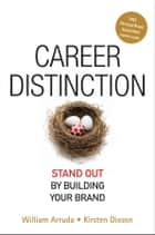 Career Distinction - Stand Out by Building Your Brand ebook by William Arruda, Kirsten Dixson