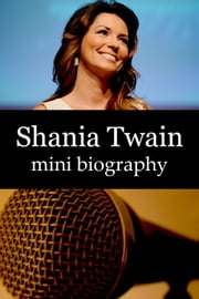 Shania Twain Mini Biography ebook by eBios