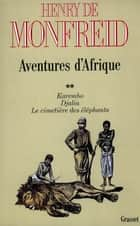 Aventures d'Afrique T02 ebook by Henry de Monfreid