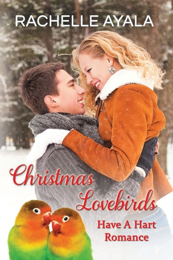 Christmas Lovebirds - Have A Hart Romance, #1 ebook by Rachelle Ayala
