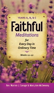 Faithful Meditations - Years A, B, C ebook by Warren J. Savage,Mary Ann McSweeny