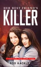 Her Best Friend's Killer - A Shocking True Crime Story ebook by Rod Kackley