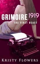 Grimoire 1919: The First Beast ebook by Kristy Flowers