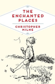 The Enchanted Places - A Childhood Memoir ebook by Christopher Milne