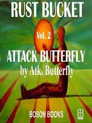 Attack Butterfly: Book 2, Rust Bucket Universe Series ebook by Atk.  Butterfly