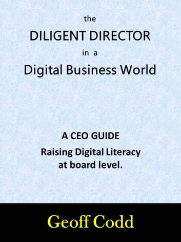 The Diligent Director in a Digital Business World ebook by Geoff Codd