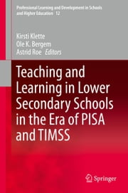 Teaching and Learning in Lower Secondary Schools in the Era of PISA and TIMSS ebook by Kirsti Klette,Astrid Roe,Ole Bergem