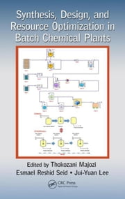 Synthesis, Design, and Resource Optimization in Batch Chemical Plants ebook by Majozi, Thokozani