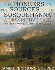 The Pioneers or The Sources of the Susquehanna, A Descriptive Tale: With 16 Illustrations and a Free Online Audio File