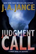 Judgment Call - A Brady Novel of Suspense ebook by J. A Jance