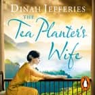 The Tea Planter's Wife audiobook by Dinah Jefferies