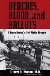 Beaches, Blood, and Ballots - A Black Doctorâ??s Civil Rights Struggle ebook by M.D., Gilbert R. Mason,James Patterson Smith