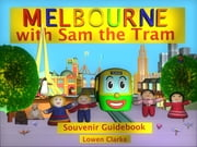 Melbourne with Sam the Tram ebook by Lowen Clarke,Adrian Masterman-Smith