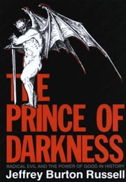 The Prince of Darkness - Radical Evil and the Power of Good in History ebook by Jeffrey Burton Russell