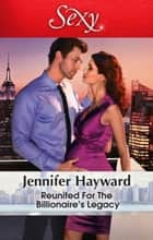 Reunited For The Billionaire's Legacy ebook by Jennifer Hayward