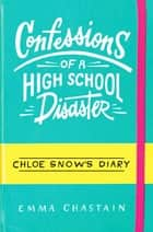 Chloe Snow's Diary: Confessions of a High School Disaster ebook by Emma Chastain