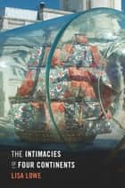 The Intimacies of Four Continents ebook by Lisa Lowe